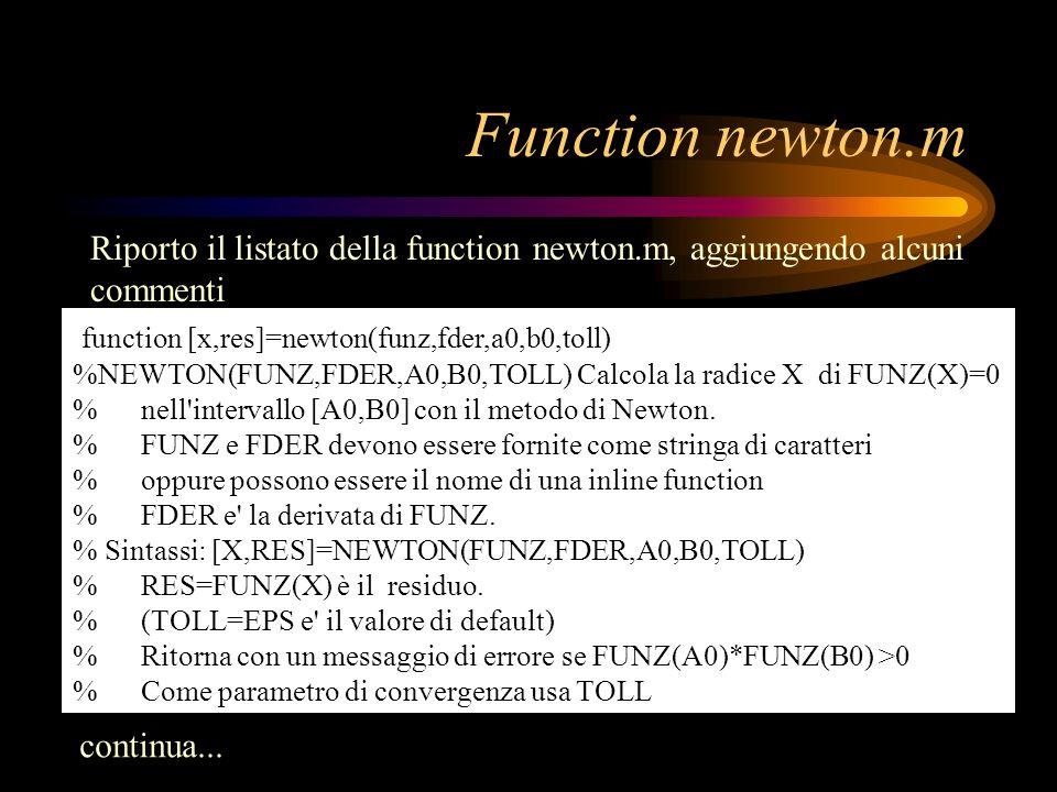 Function newton.m Riporto il listato della function newton.m, aggiungendo alcuni commenti. function [x,res]=newton(funz,fder,a0,b0,toll)